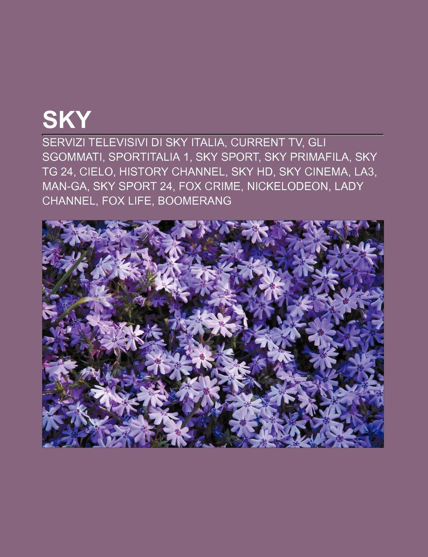 SKY: Servizi televisivi di Sky Italia, Current TV, Gli sgommati, Sportitalia 1, Sky Sport, Sky Primafila, Sky TG 24, Cielo, History Channel: Amazon.es: Fonte: Wikipedia: Libros en idiomas extranjeros