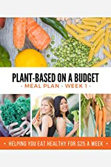 Plant-Based on a Budget Meal Plan: Week One Kindle Edition