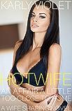 Hotwife: An Affair A Little Too Close To Home - A Wife Sharing Novel
