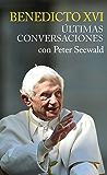 ÚLTIMAS CONVERSACIONES. Con Peter Seewald (Testimonios)