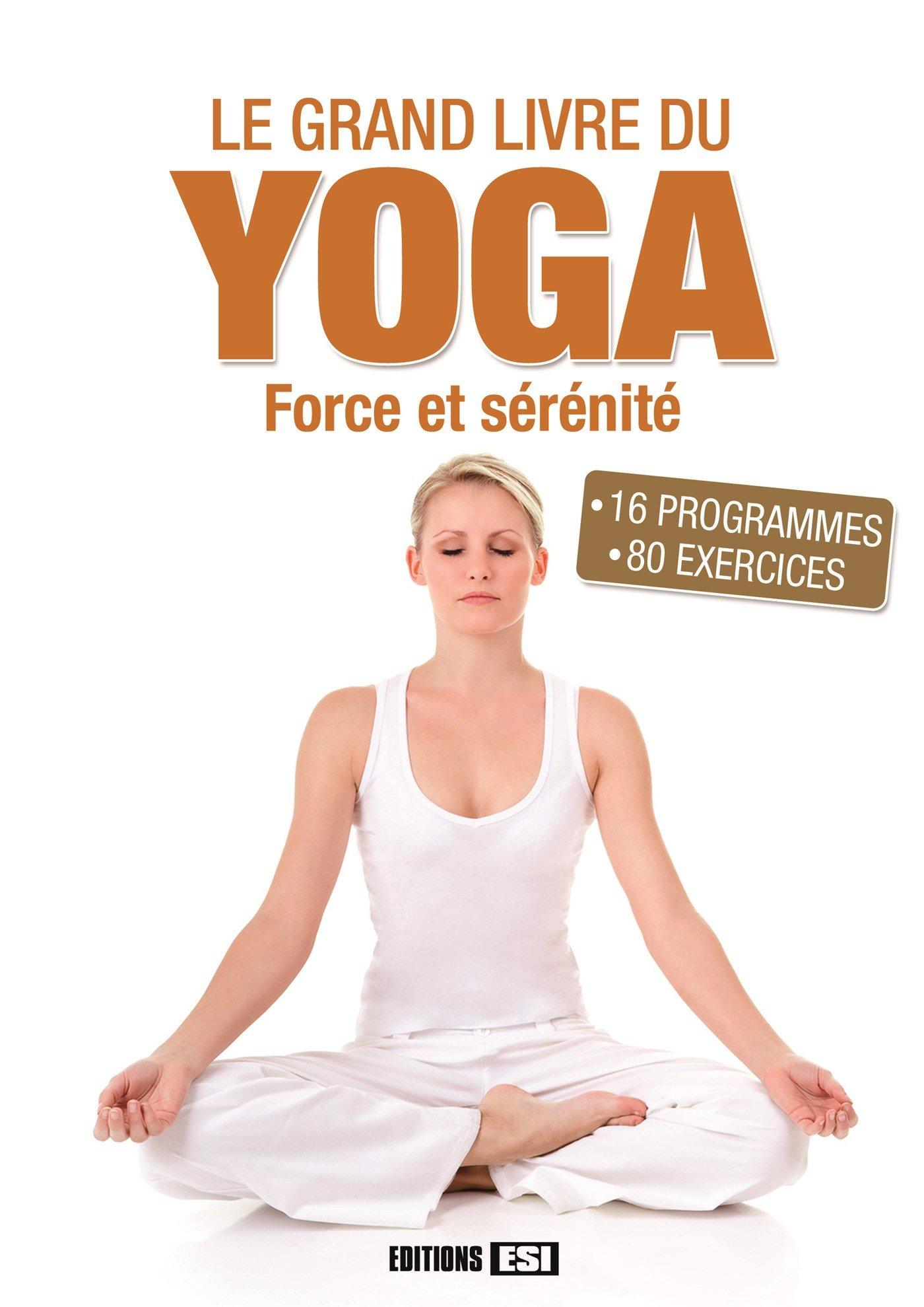 Le grand livre du yoga : Force et sérénité: 9782822604260 ...