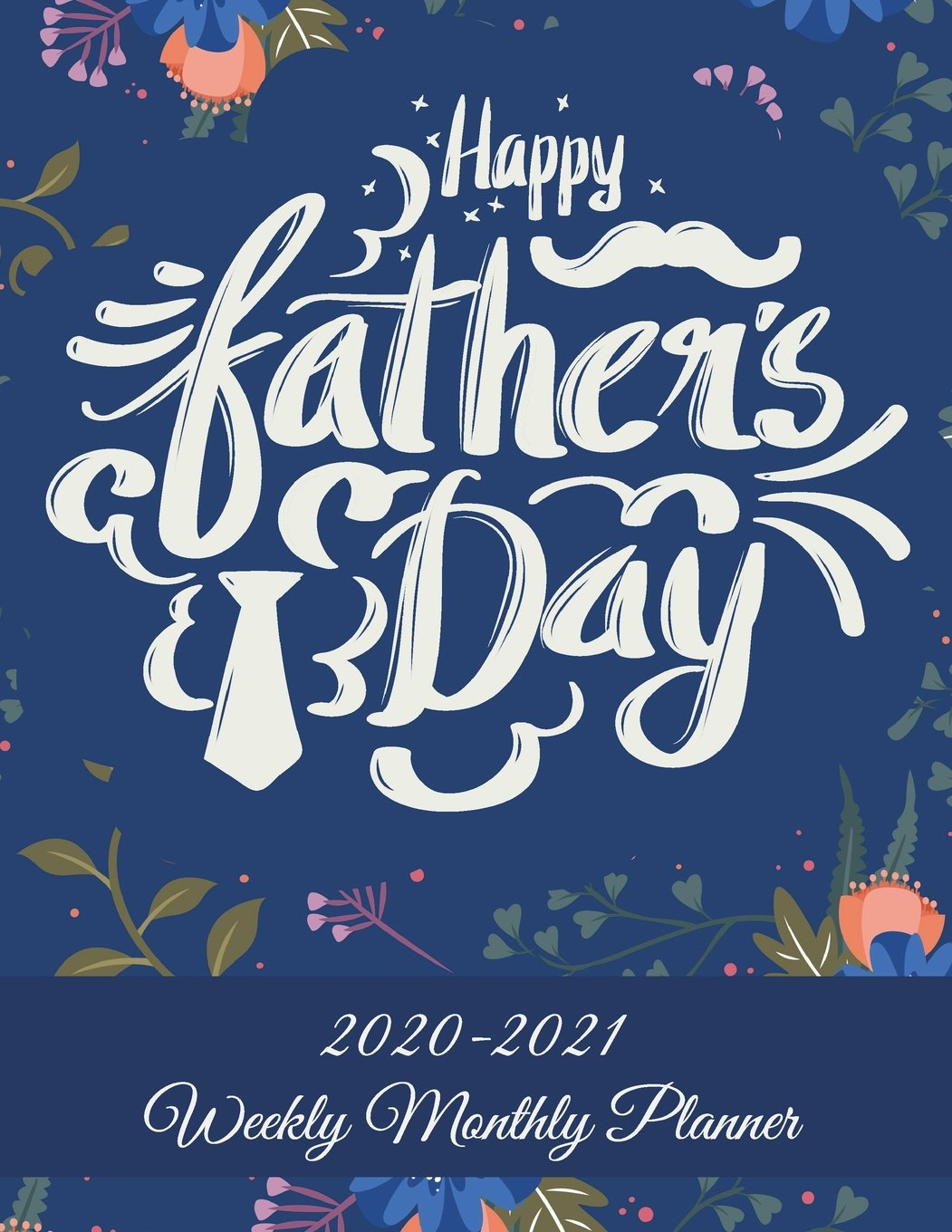 Happy Father's Day: 2020 2021 Weekly Monthly Planner: Father Gift