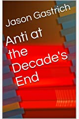 Anti at the Decade's End Kindle Edition