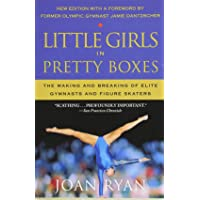 Little Girls in Pretty Boxes: The Making and Breaking of Elite Gymnasts and Figure...