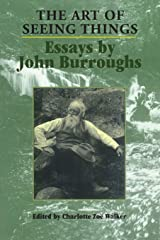 The Art of Seeing Things: Essays by John Burroughs Paperback