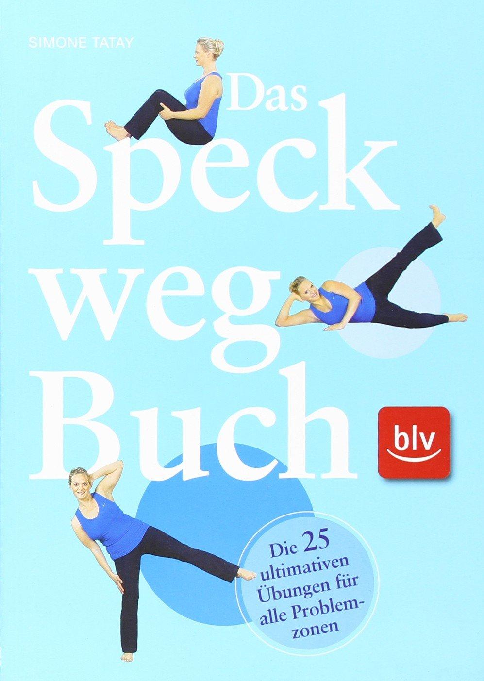Das Speck-weg-Buch: Die 25 ultimativen Übungen für alle Problemzonen