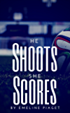 He Shoots, She Scores (School of Life Book 1)