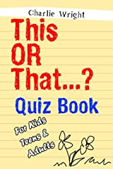 This OR That...? Quiz Book For Kids, Teens & Adults: (Best Gift For Girls and Boys, Stocking Stuffers for Kids) (Would You Rather Game Book) Paperback