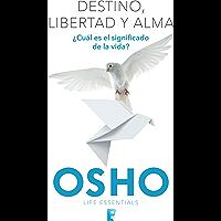 Destino, libertad y alma (Osho Life Essentials): ¿Cuál es el significado de la vida?
