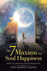 The 7 Maxims for Soul Happiness: How to Unleash Your Inner Bliss Paperback
