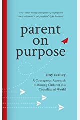 Parent on Purpose: A Courageous Approach to Raising Children in a Complicated World Kindle Edition