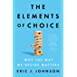 The Elements of Choice: Why the Way We Decide Matters