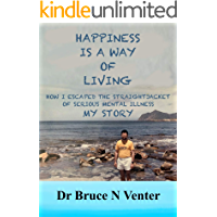 Happiness is a Way of Living: How I Escaped the Straightjacket of Serious Mental Illness My Story