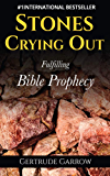 Stones Crying Out : Fulfilling Bible Prophecy