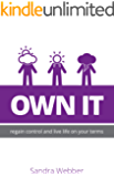 Own It: regain control and live life on your terms
