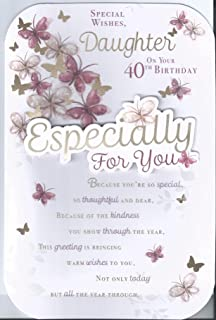 Special Wishes DAUGHTER On Your 40th Birthday Happy Greetings Card