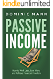 Passive Income: How to Work Less, Earn More, and Achieve Financial Freedom (How to Make Money Online with Internet Business Ideas That Earn Extra Income and Create Passive Income Streams)