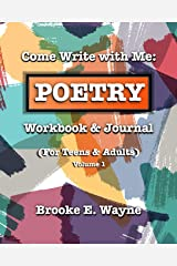 Come Write with Me: POETRY Workbook & Journal: (For Teens & Adults) Vol. 1 Paperback