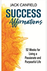 Success Affirmations: 52 Weeks for Living a Passionate and Purposeful Life Kindle Edition