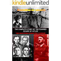 THE COMPLETE STORY OF THE PLANNED ESCAPE OF HITLER: THE NAZI-SPAIN-ARGENTINA COVERUP (English Edition)