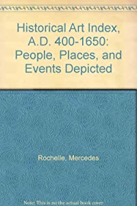 Historical Art Index, A.D. 400-1650: People, Places, and Events Depicted