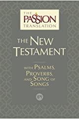 The Passion Translation New Testament (2nd Edition): With Psalms, Proverbs and Song of Songs Kindle Edition