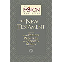 The Passion Translation New Testament (2nd Edition): With Psalms, Proverbs and Song of Songs