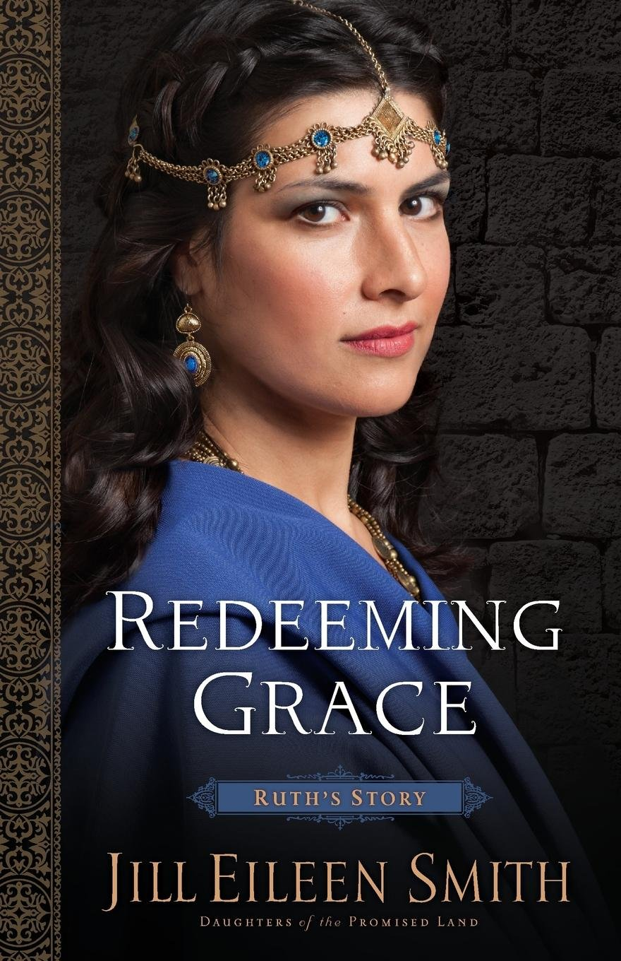 Redeeming Grace: Ruth's Story (Daughters of the Promised Land): Jill Eileen  Smith: 9780800720360: Amazon.com: Books