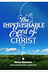 The Imperishable Seed of Christ: Understanding The Believer's Spiritual D.N.A. Kindle Edition