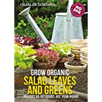 Grow Organic Salad Leaves and Greens:: Indoors or Outdoors, All Year Round