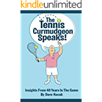 the Tennis Curmudgeon Speaks: Insights from 40 years in the game. (English Edition)