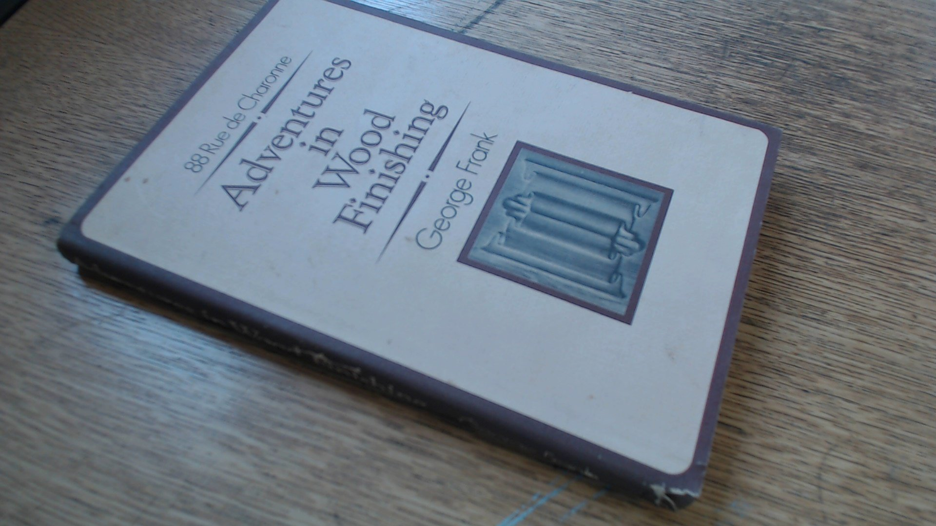 Adventures in Wood Finishing: 88 Rue de Charonne (A Fine woodworking book)