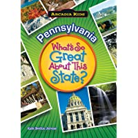 Pennsylvania: What's So Great About This State? (Arcadia Kids)