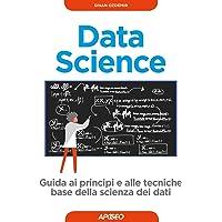 Data science. Guida ai principi e alle tecniche base della scienza dei dati