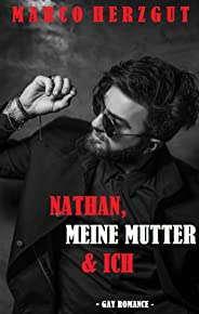 Nathan, meine Mutter & ich: Der etwas andere Gay Roman (German Edition)