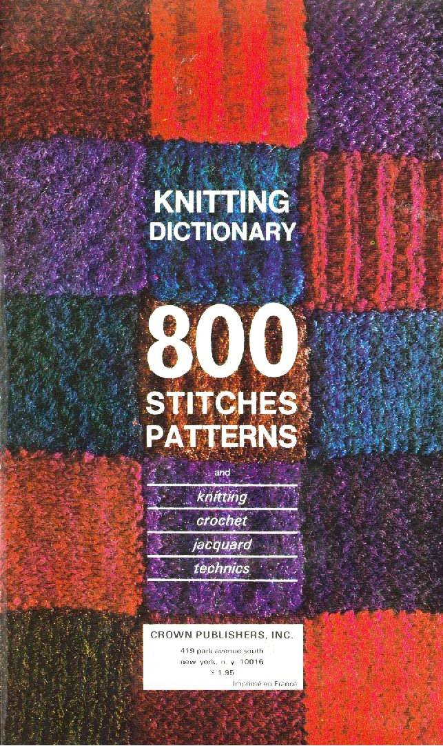 Knitting Dictionary 800 Stitches Patterns. (800 Stitches Patterns) Paperback – 1963 Crown Publishers Inc. B000GRMAH8