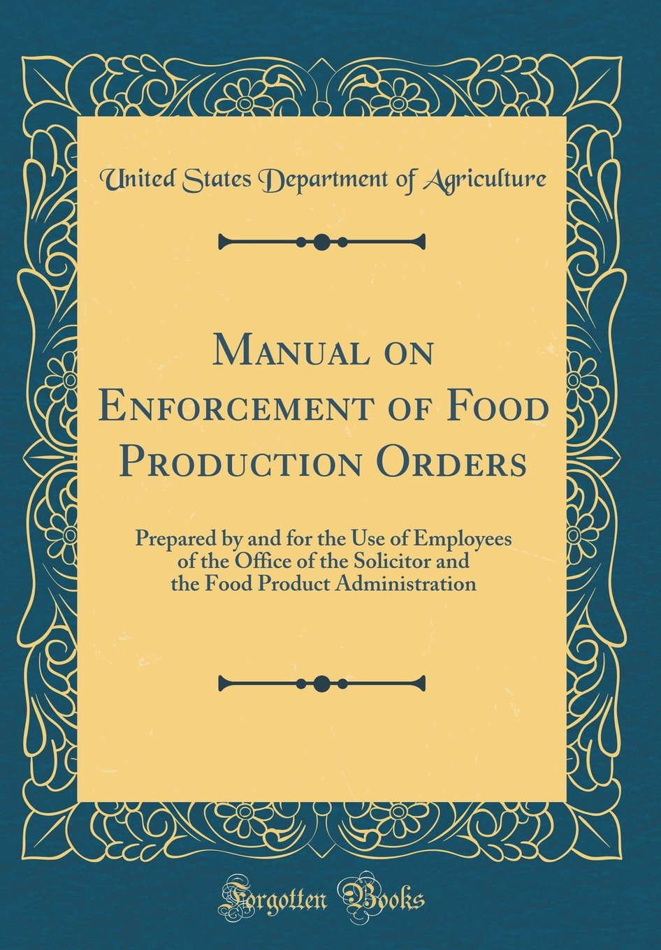 Manual on Enforcement of Food Production Orders: Prepared by and for the Use of Employees of the Office of the Solicitor and the Food Product Administration (Classic Reprint) ebook