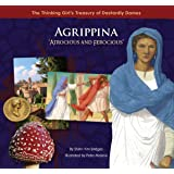 "Agrippina ""Atrocious and Ferocious"" (The Thinking Girl's Treasury of Dastardly Dames)"
