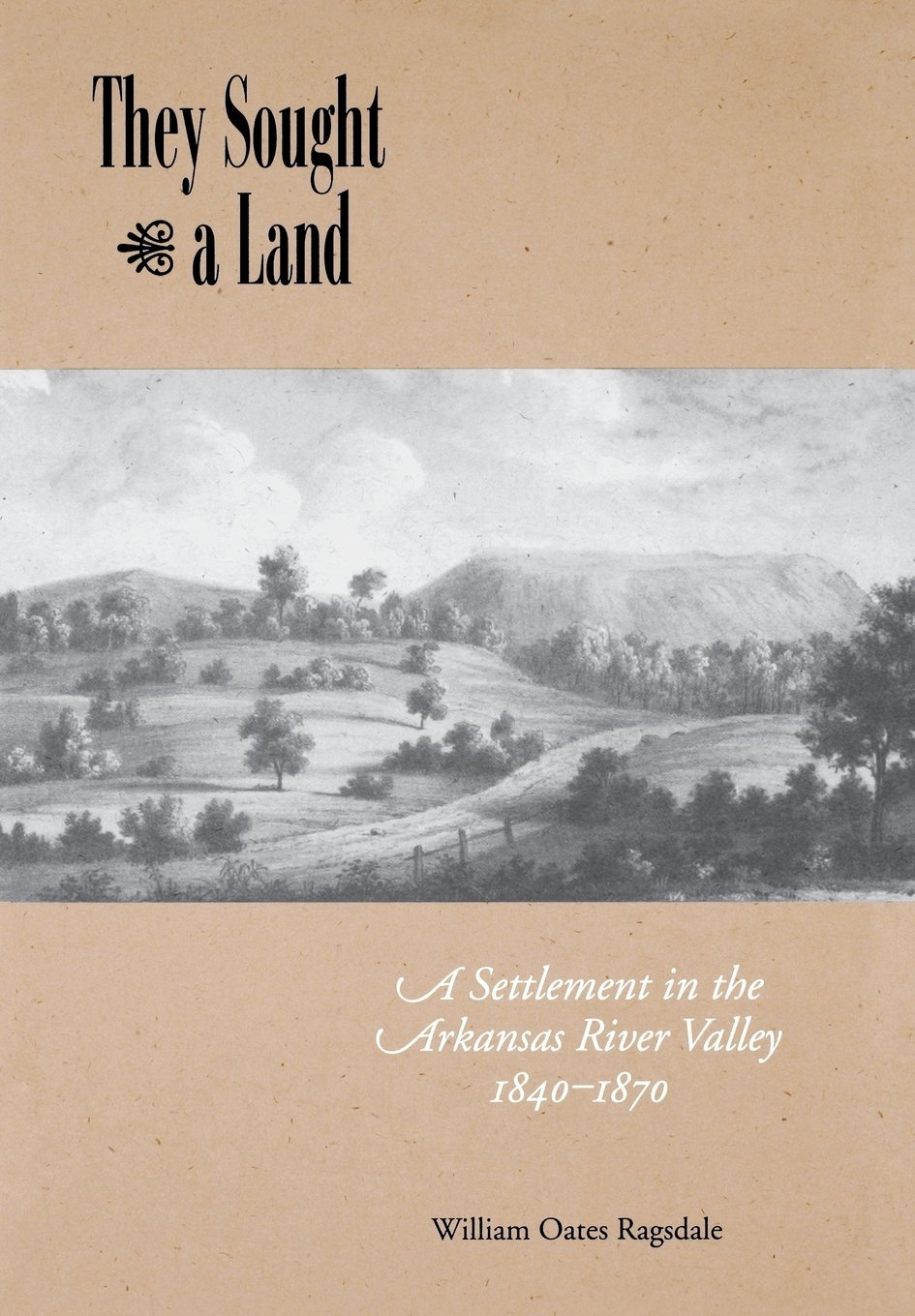 They Sought a Land: A Settlement in the Arkansas River Valley, 1840–1870