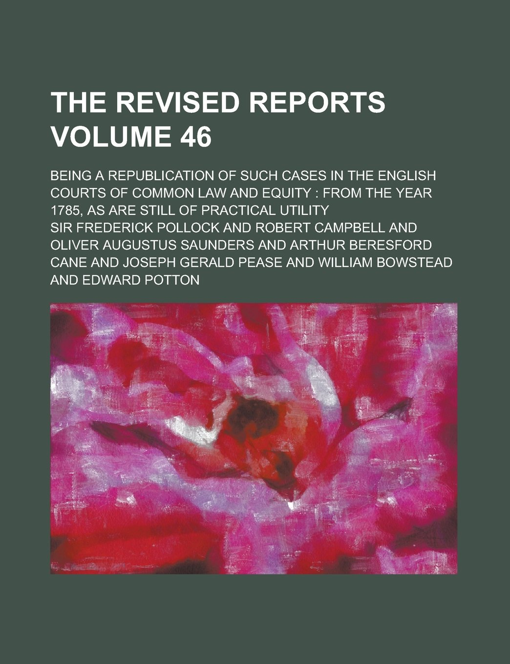 Download The Revised Reports; Being a Republication of Such Cases in the English Courts of Common Law and Equity: from the Year 1785, as are Still of Practical Utility Volume 46 ebook