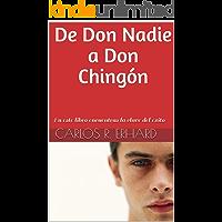 De Don Nadie a Don Chingón: En este libro encuentras la clave del éxito