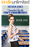 Punished by the Strict Schoolmistress: Book One: schoolboy tales of yesteryear