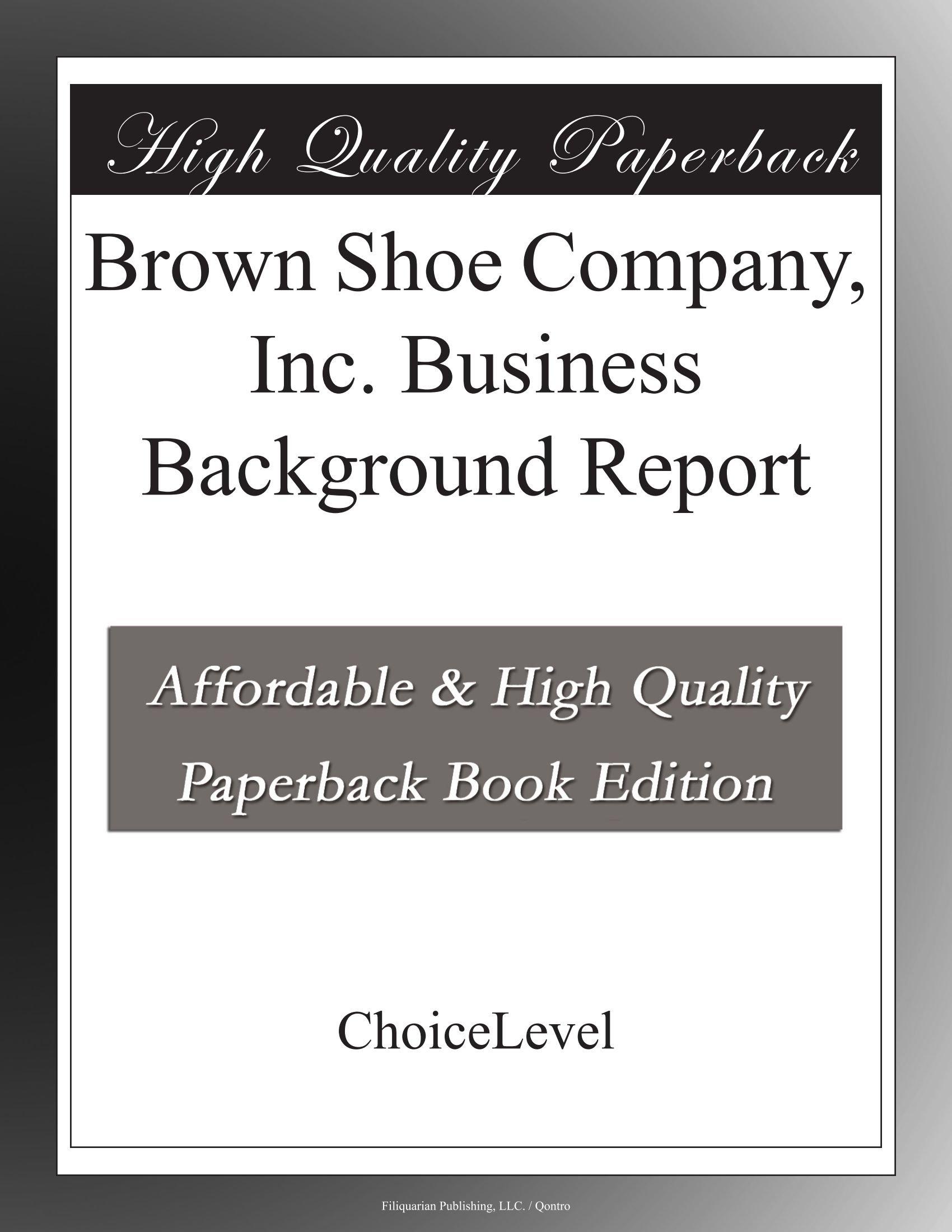 Brown Shoe Company, Inc. Business Background Report pdf epub