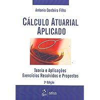 Cálculo Atuarial Aplicado: Teoria E Aplicações - Exercícios Resolvidos E Propostos