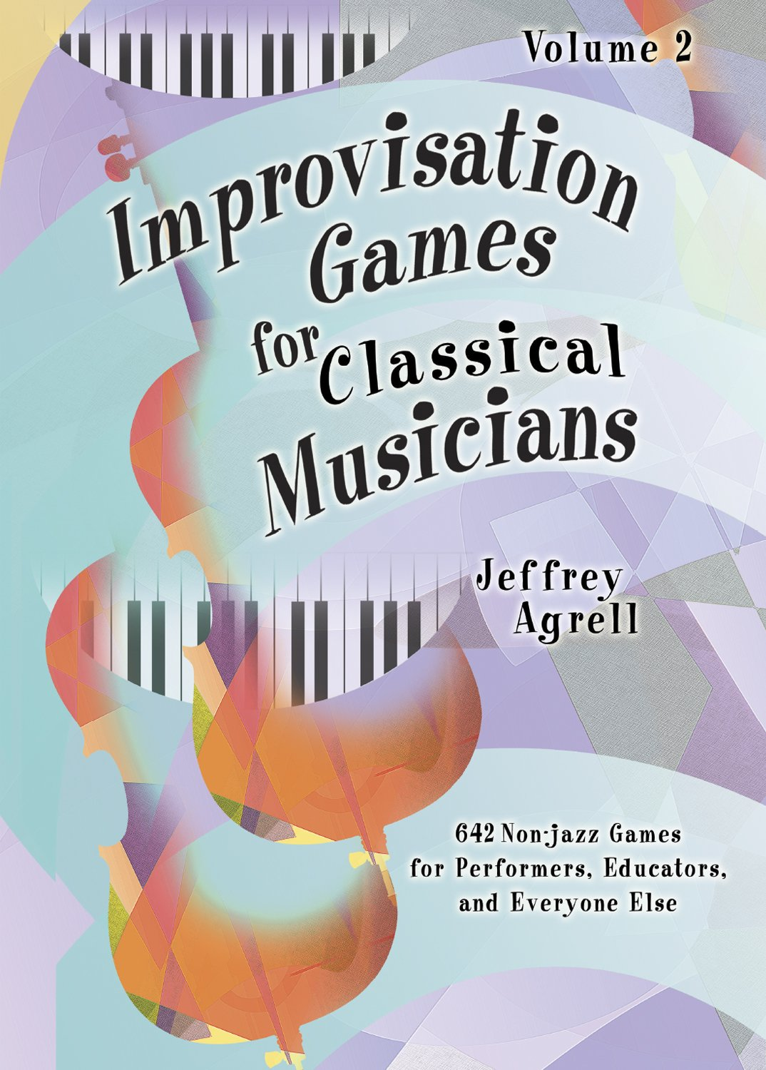 Improvisation Games for Classical Musicians - Volume 2 / 642 More Creative Musical Games for Students, Teachers, and Performers pdf