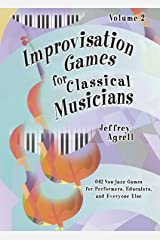 Improvisation Games for Classical Musicians - Volume 2 / 642 More Creative Musical Games for Students, Teachers, and Performers Spiral-bound