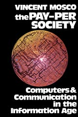 The Pay-Per Society: Computers and Communication in the Information Age Paperback