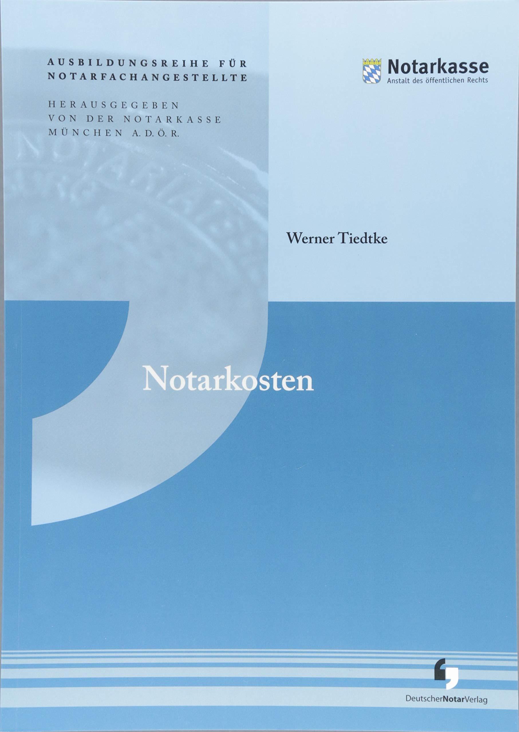 Notarkosten (Ausbildungsreihe für Notarfachangestellte) Taschenbuch – 6. Dezember 2017 Notarkasse München A.D.Ö.R. Werner Tiedtke 3956461231 Berufsschulbücher