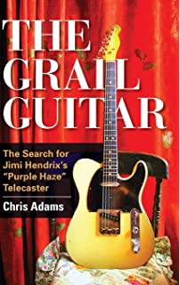 The Grail Guitar: The Search for Jimi Hendrixs Purple Haze Telecaster