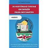 30 Histórias Curtas em Inglês para Iniciantes: Aumente seu Vocabulário de Inglês Lendo e Ouvindo Histórias Curtas (Learning E